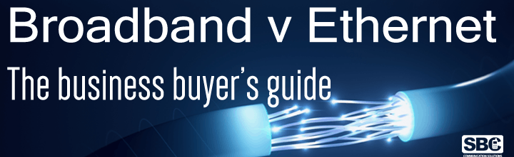 Broadband v Ethernet. Which option is right for you?