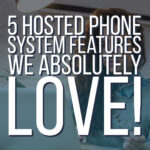 5 Hosted Phone System Features We Absolutely Love